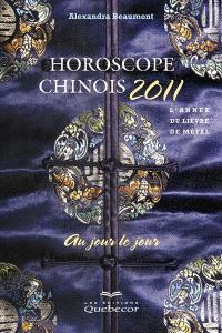 Horoscope chinois 2011 au jour le jour  : l' année du lièvre de métal