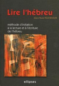 Lire l'hébreu : méthode d'initiation à la lecture et à l'écriture de l'hébreu