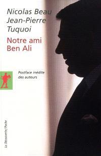 Notre ami Ben Ali : l'envers du miracle tunisien