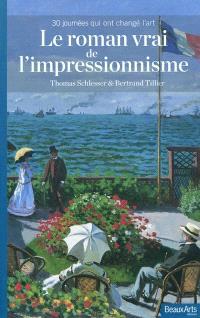Le roman vrai de l'impressionnisme : 30 journées qui ont changé l'art
