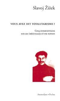 Vous avez dit totalitarisme ? : cinq interventions sur les (més)usages d'une notion