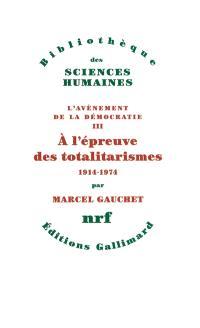 L'avènement de la démocratie. Volume 3, A l'épreuve des totalitarismes : 1914-1974