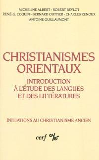 Christianismes orientaux : introduction à l'étude des langues et des littératures