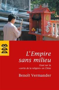 L'Empire sans milieu : essai sur la sortie de la religion en Chine