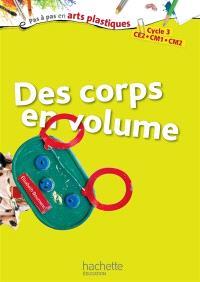 Des corps en volume : cycle 3, CE2, CM1, CM2