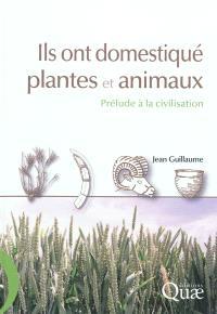Ils ont domestiqué plantes et animaux : prélude à la civilisation