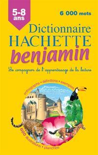 Dictionnaire Hachette benjamin CP-CE, 6-8 ans : le compagnon de l'apprentissage de la lecture : orthographe, définitions, exemples
