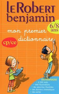 Le Robert benjamin : mon premier dictionnaire : CP-CE, 6-8 ans