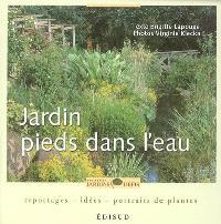 Jardin pieds dans l'eau : reportages, idées, portraits de plantes