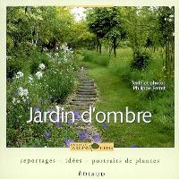 Jardin d'ombre : reportages, idées, portraits de plantes