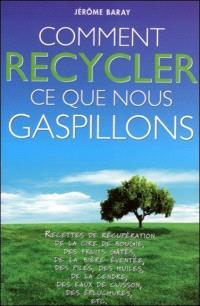Comment recycler ce que nous gaspillons