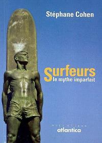 Surfeurs, le mythe imparfait : récits