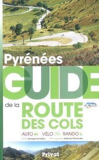 Pyrénées : guide de la route des cols : auto, vélo, rando