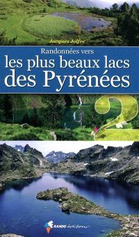Randonnées vers les plus beaux lacs des Pyrénées. Volume 2