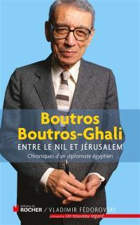 Entre le Nil et Jérusalem : journal d'un diplomate égyptien : 1981-1991