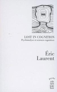 Lost in cognition : psychanalyse et sciences cognitives
