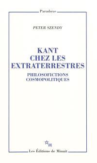 Kant chez les extraterrestres : philosofictions cosmopolitiques