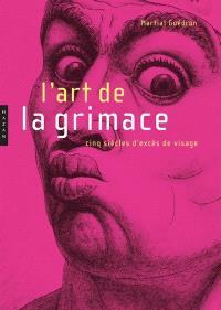 L'art de la grimace : cinq siècles d'excès du visage