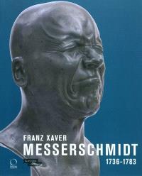 Franz Xaver Messerschmidt, 1736-1783 : exposition, Paris, Musée du Louvre, du 26 janv.-25 avr. 2011