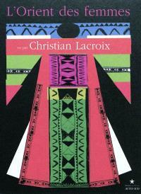 L'Orient des femmes vu par Christian Lacroix : exposition, Paris, Musée du quai Branly, Galerie suspendue Est, 8 février-15 mai 2011