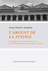 L'argent de la justice : le budget de la justice en France de la Restauration au seuil du XXIe siècle