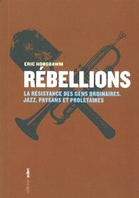 Rébellions : la résistance des gens ordinaires : jazz, paysans et prolétaires