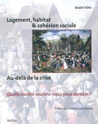 Logement, habitat & cohésion sociale : au-delà de la crise, quelle société voulons-nous pour demain ?