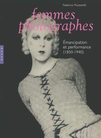Femmes photographes : émancipation et performance (1850-1940)