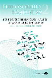 Philosophies d'ailleurs. Volume 2, Les pensées hébraïques, les pensées arabes et persanes, les pensées égyptiennes