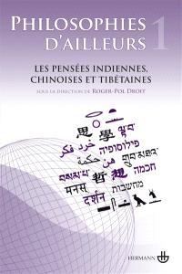 Philosophies d'ailleurs. Volume 1, Les pensées indiennes, les pensées chinoises, les pensées tibétaines