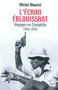 L'écran éblouissant : voyages en cinéphilie, 1958-2010