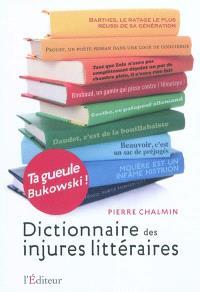 Ta gueule Bukowski ! : dictionnaire des injures littéraires