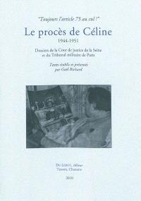 Le procès de Céline : 1944-1951 : dossiers de la Cour de justice de la Seine et du tribunal militaire de Paris