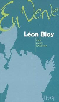 Léon Bloy en verve : mots, propos, aphorismes