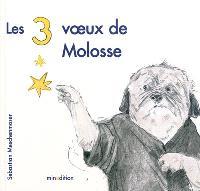 Les 3 voeux de Molosse