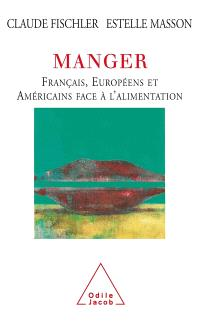 Manger : Français, Européens, et Américains face à l'alimentation