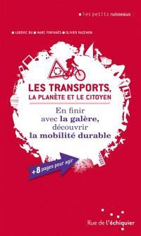 Les transports, la planète et le citoyen : en finir avec la galère, découvrir la mobilité durable