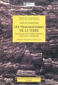 Les traumatismes de la Terre : géologie des phénomènes naturels extrêmes