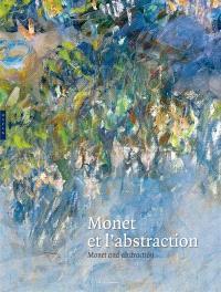 Monet et l'abstraction : exposition, Paris, Musée Marmotan, 16 juin-26 septembre 2010
