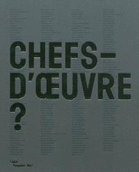 Chefs-d'oeuvre ? : exposition présentée au Centre Pompidou-Metz du 12 mai 2010 au 29 août 2011