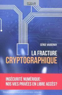 La fracture cryptographique : insécurité numérique : nos vies privées en libre accès ?