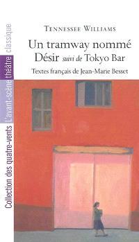 Un tramway nommé désir; Suivi de Tokyo Bar