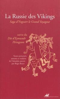 La Russie des Vikings : saga d'Yngvarr le grand voyageur; Suivi de Dit d'Eymundr Hringsson