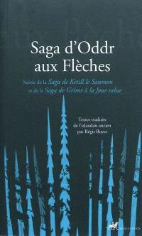 Saga d'Oddr aux flèches; Suivi de Saga de Ketill le Saumon; Suivi de Saga de Grimr à la joue velue