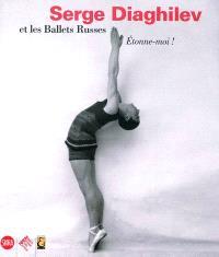 Etonne moi ! : Serge Diaghilev et les Ballets russes