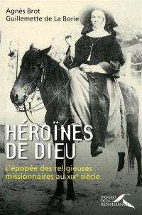 Héroïnes de Dieu : l'épopée des religieuses missionnaires au XIXe siècle