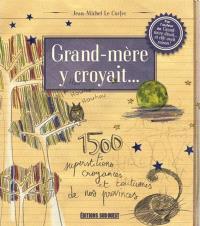 Grand-mère y croyait... : 1.500 superstitions, croyances et coutumes de nos provinces