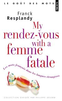 My rendez-vous with a femme fatale : les mots français dans les langues étrangères