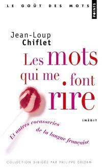 Les mots qui me font rire : et autres cocasseries de la langue française : inédit