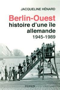 Berlin-Ouest, histoire d'une île allemande : 1945-1989